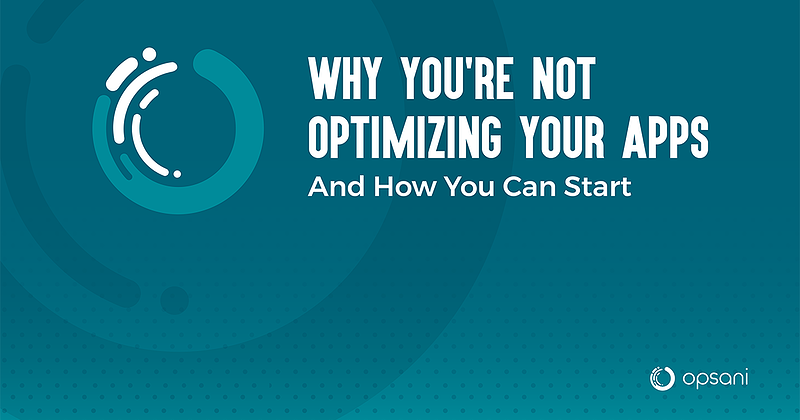 Opsani - Why Youre Not Optimizing Your Apps eBook-1